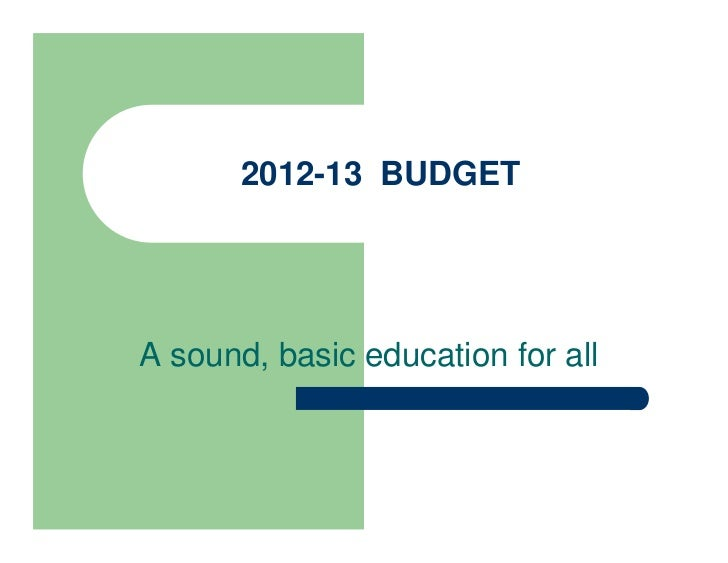 2012-13 BUDGETA sound, basic education for all