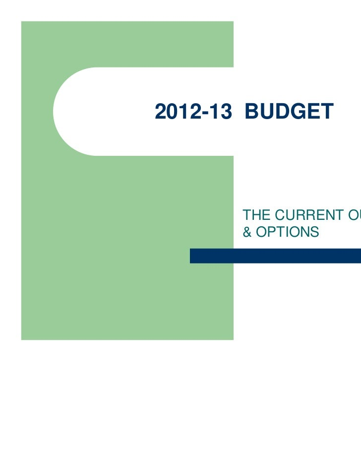 2012-13 BUDGET      THE CURRENT OUTLOOK      & OPTIONS