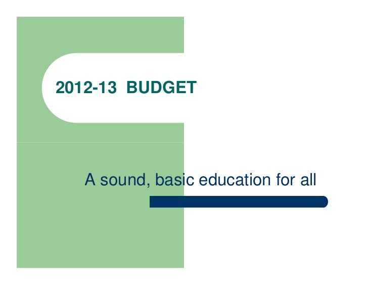 2012-13 BUDGET  A sound, basic education for all