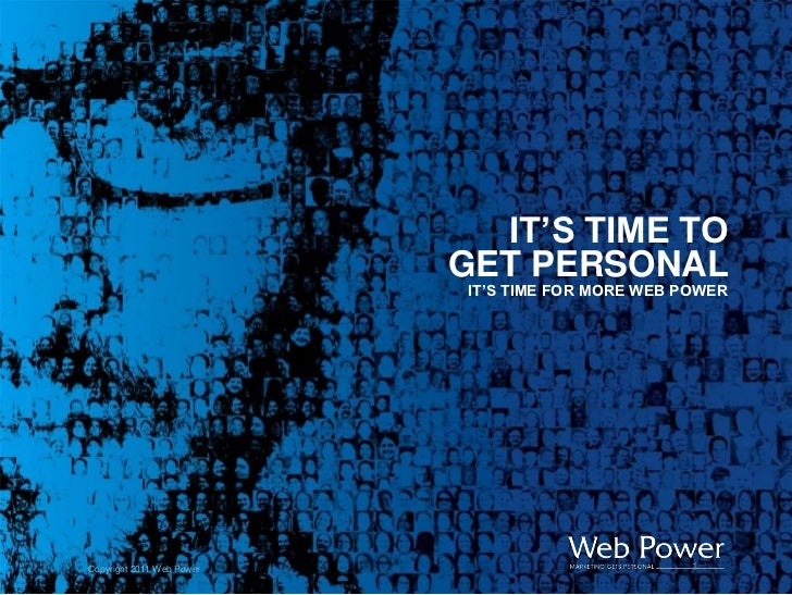 IT'S TIME TO                           GET PERSONAL                           IT'S TIME FOR MORE WEB POWERCopyright 2011 W...