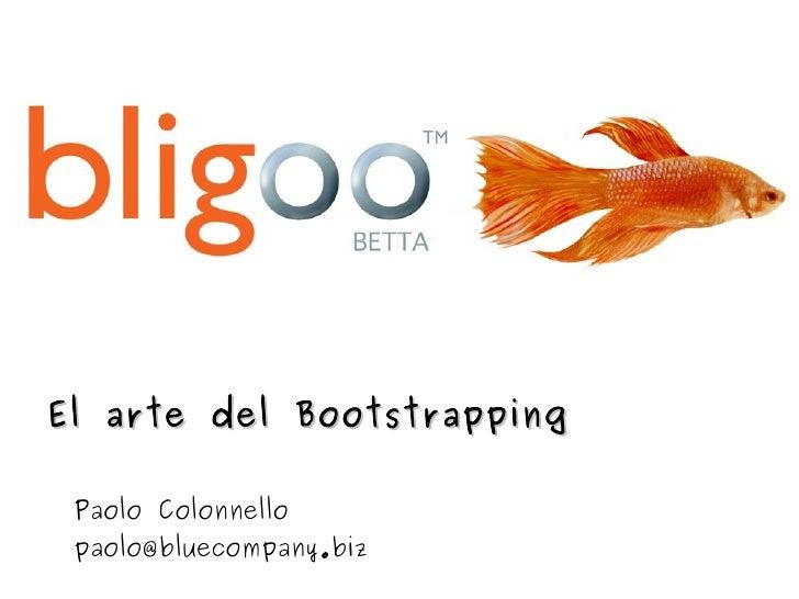 El arte del Bootstrapping   Paolo Colonnello  paolo@bluecompany.biz