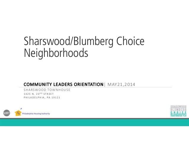 Sharswood/Blumberg Choice Neighborhoods COMMUNITYLEADERSORIENTATION|MAY21,2014 SHARSWOOD TOWNHOUSE 1425N.23RD STREET ...