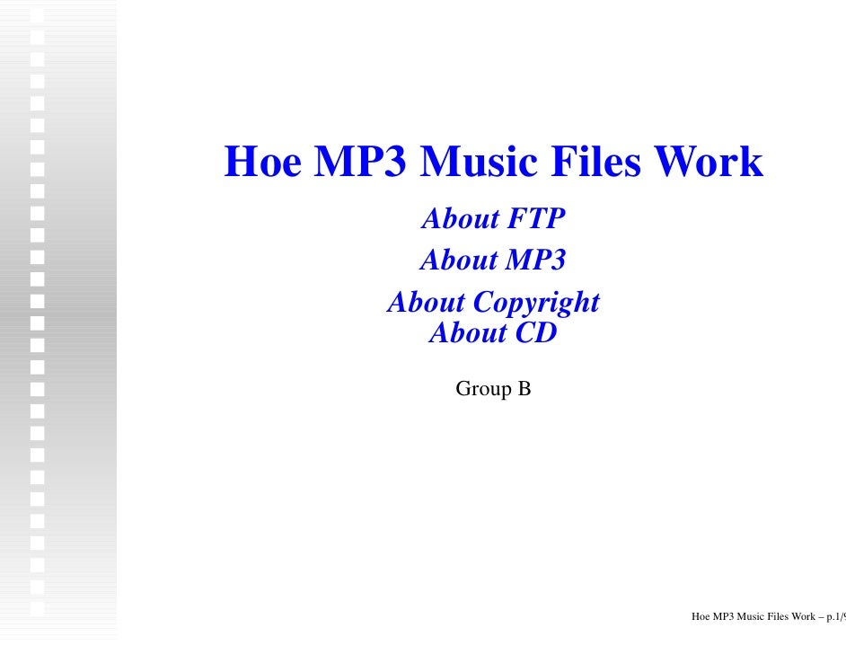 Hoe MP3 Music Files Work          About FTP          About MP3        About Copyright          About CD            Group B...