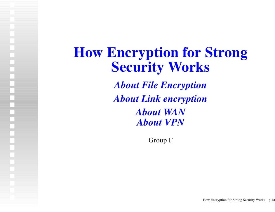 How Encryption for Strong     Security Works      About File Encryption      About Link encryption          About WAN     ...