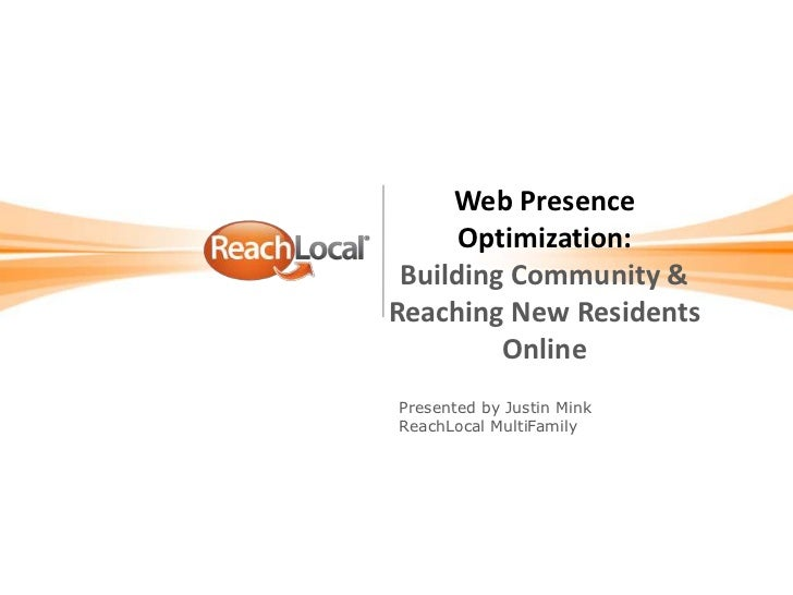 Web Presence Optimization:Building Community & Reaching New Residents Online<br />Presented by Justin Mink <br />ReachLoca...