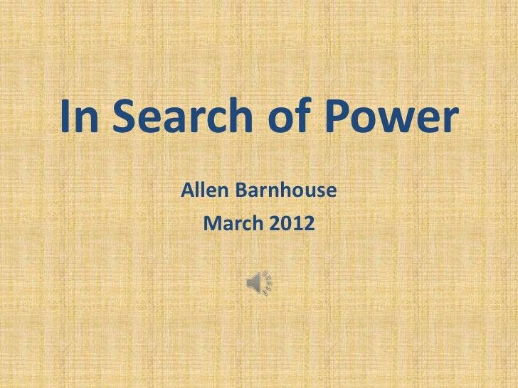 In Search of Power     Allen Barnhouse       March 2012
