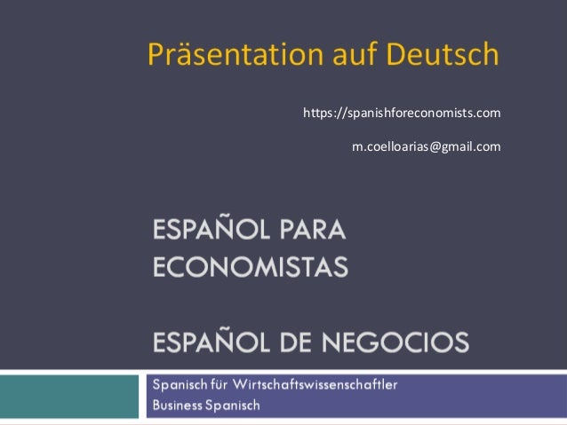 Curso de Español para Economistas Business Spanish Manuel Coello Arias 1 Präsentation auf Deutsch https://spanishforeconom...