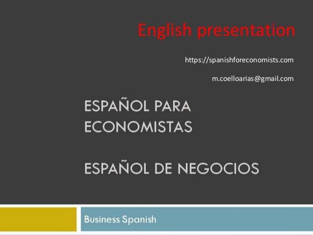 Curso de Español para Economistas Business Spanish Manuel Coello Arias 1 English presentation https://spanishforeconomists...
