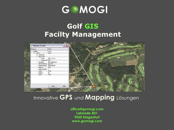 Innovative  GPS   und  Mapping   Lösungen  [email_address] Lakeside B01 9020 Klagenfurt www.gomogi.com Golf  GIS Facilty M...