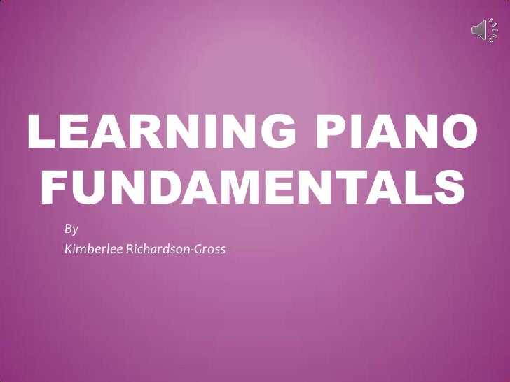 LEARNING PIANOFUNDAMENTALS By Kimberlee Richardson-Gross