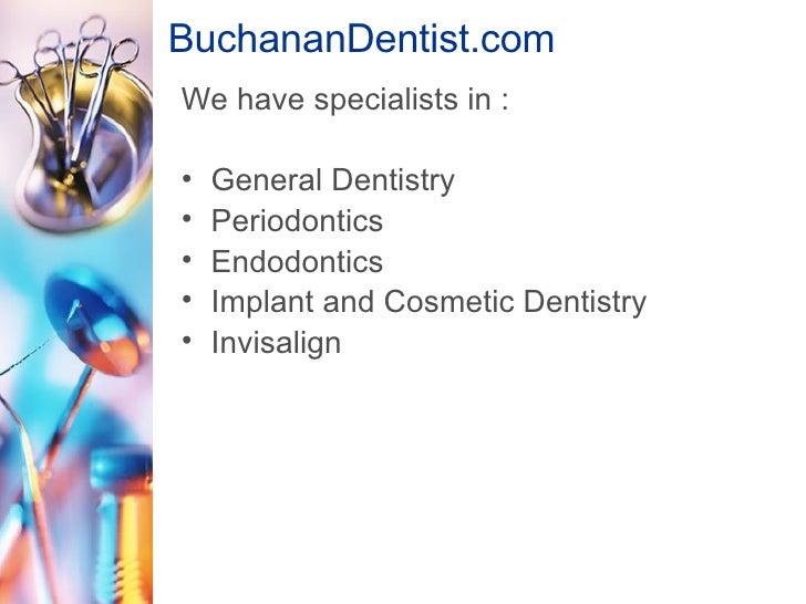 BuchananDentist.com <ul><li>We have specialists in : </li></ul><ul><li>General Dentistry </li></ul><ul><li>Periodontics  <...