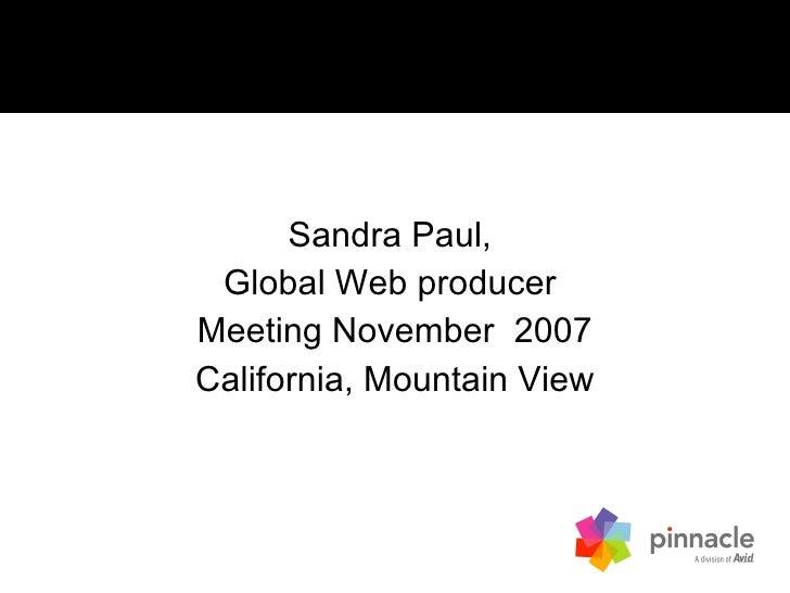 Sandra Paul,  Global Web producer  Meeting November  2007 California, Mountain View