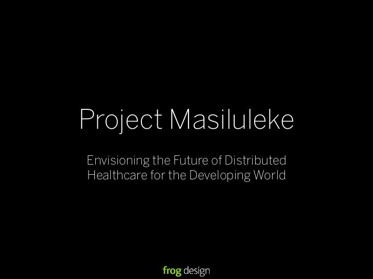 Project Masiluleke Envisioning the Future of Distributed Healthcare for the Developing World