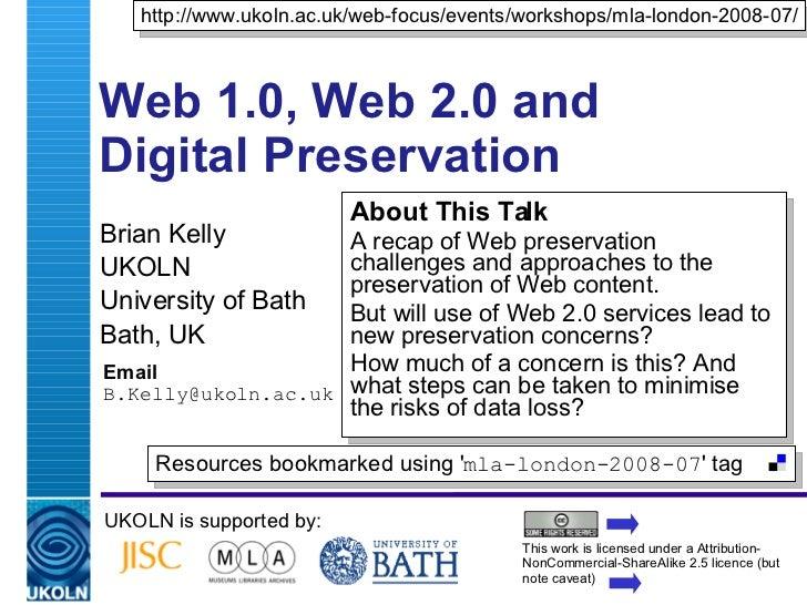 Web 1.0, Web 2.0 and Digital Preservation Brian Kelly UKOLN University of Bath Bath, UK Email [email_address] UKOLN is sup...