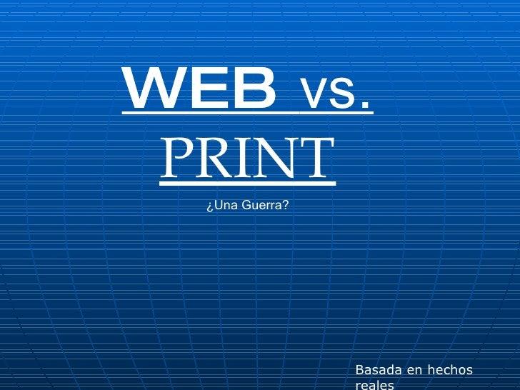 WEB  vs.  PRINT ¿Una Guerra? Basada en hechos reales