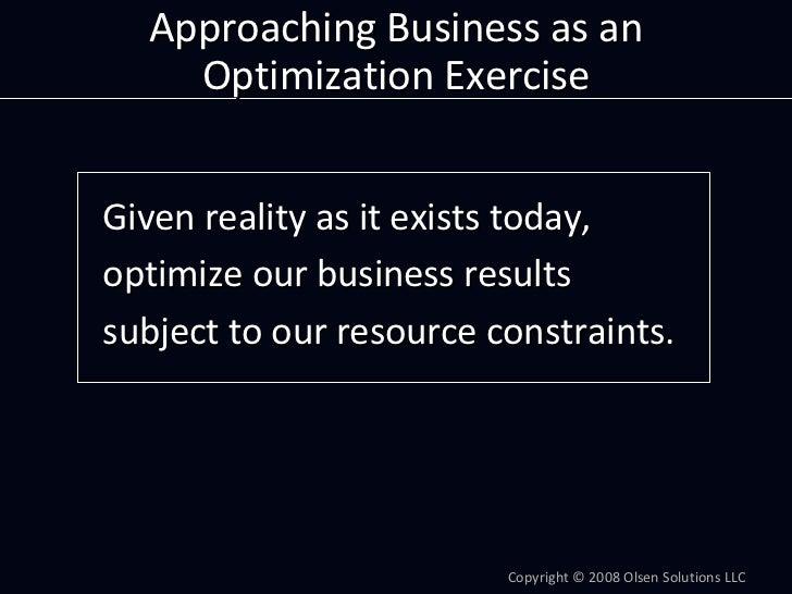 ApproachingBusinessasan     OptimizationExercise   Givenrealityasitexiststoday, optimizeourbusinessresults su...