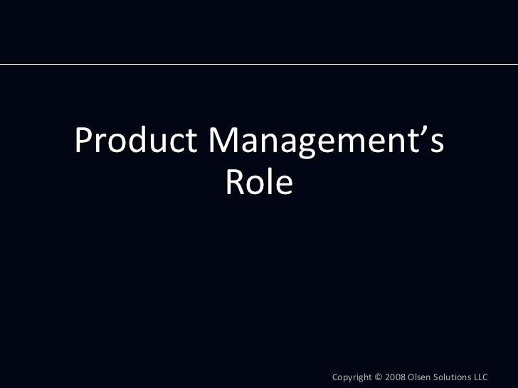 ProductManagement's          Role                  Copyright© 2008OlsenSolutionsLLC