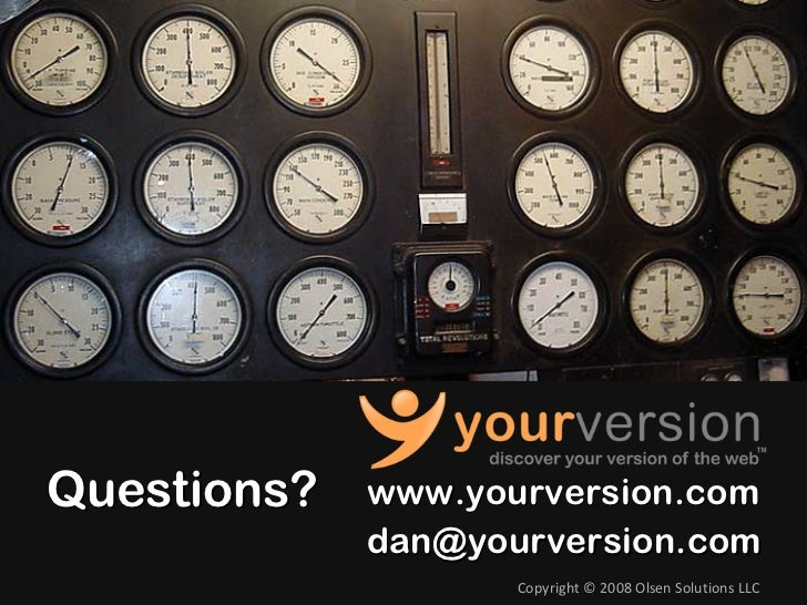 Questions?    www.yourversion.com               dan@yourversion.com          40          Copyright © 2008OlsenSolutions...