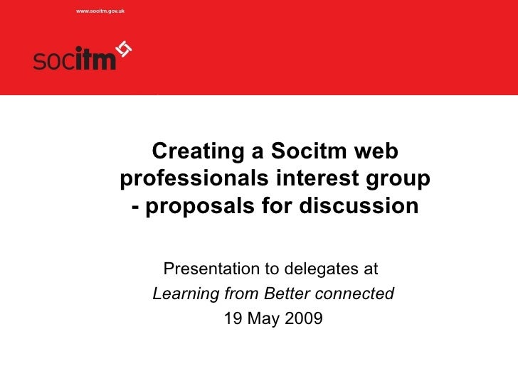 Creating a Socitm web professionals interest group - proposals for discussion Presentation to delegates at  Learning from ...