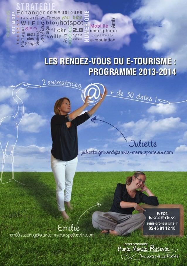 LES RENDEZ-VOUS DU E-TOURISME : PROGRAMME 2013-2014 INFOS INSCRIPTIONS aunis-pro-tourisme.fr 05 46 01 12 10 Aunis Marais P...