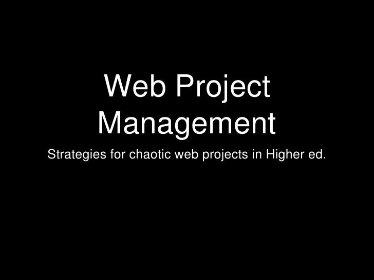 Web Project Management<br />Strategies for chaotic web projects in Higher ed.<br />