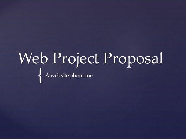 Web Project Proposal  {  A website about me.