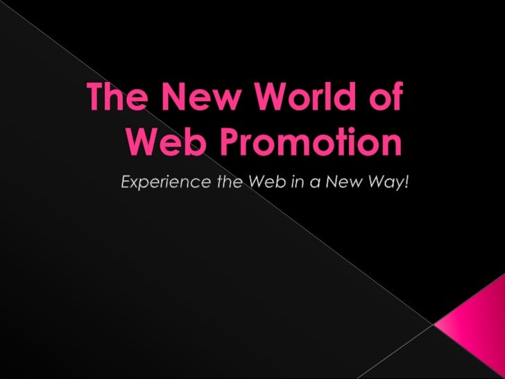 The New World of Web Promotion<br />Experience the Web in a New Way!<br />