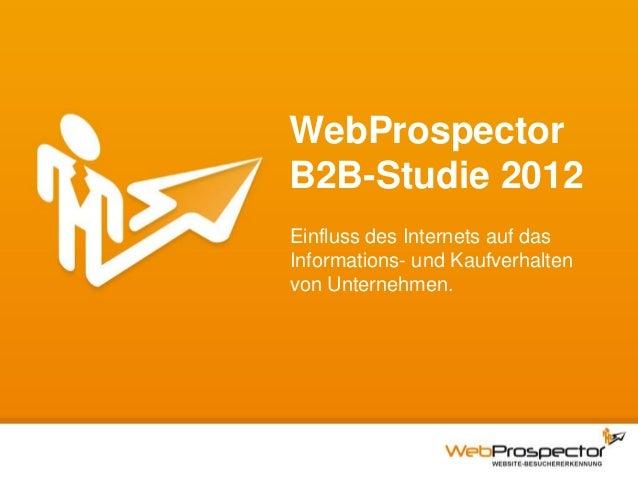 WebProspectorB2B-Studie 2012Einfluss des Internets auf dasInformations- und Kaufverhaltenvon Unternehmen.