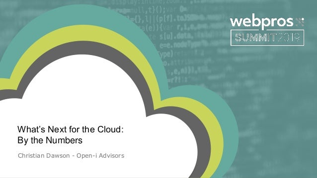 What's Next for the Cloud: By the Numbers Christian Dawson - Open-i Advisors
