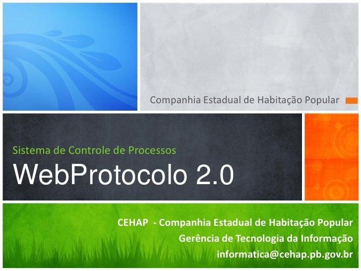 Companhia Estadual de Habitação Popular    Sistema de Controle de Processos  WebProtocolo 2.0                     CEHAP - ...
