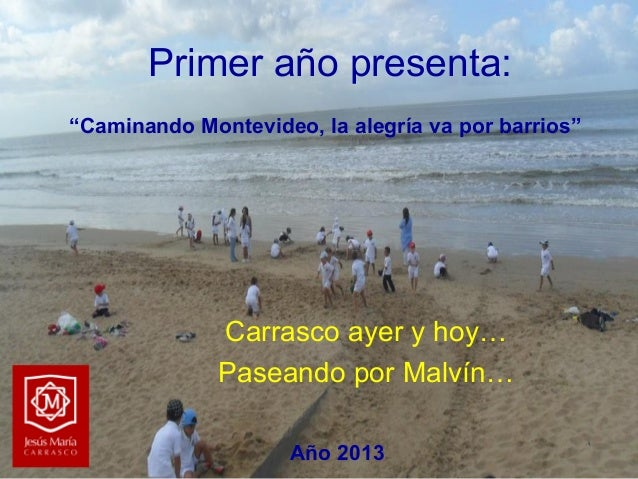 """Primer año presenta: """"Caminando Montevideo, la alegría va por barrios""""  Carrasco ayer y hoy… Paseando por Malvín… Año 2013"""