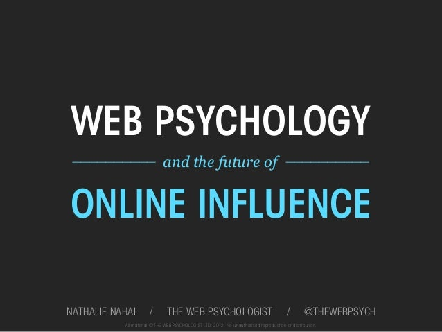 WEB PSYCHOLOGY __________ and the future of	   __________	  ONLINE INFLUENCENATHALIE NAHAI        /        THE WEB PSYCHOL...