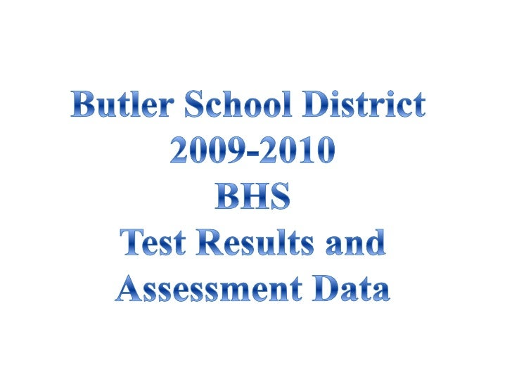 Butler School District 2009-2010<br />BHSTest Results andAssessment Data<br />