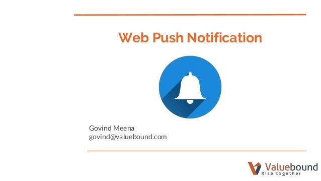 Web Push Notification Govind Meena govind@valuebound.com