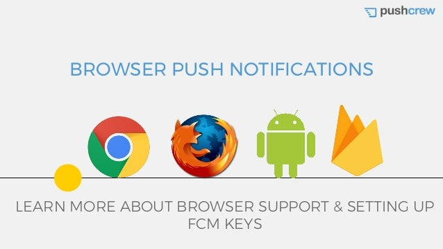 Web Push Notification Browser Support And Fcm Key