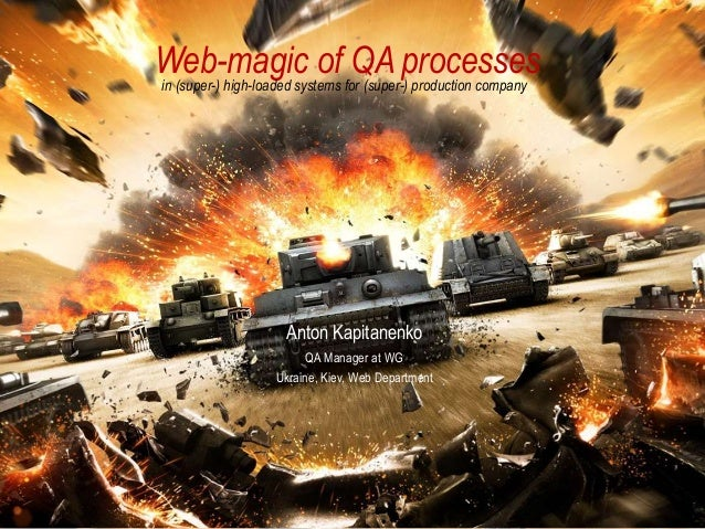 Web-magic of QA processesin (super-) high-loaded systems for (super-) production company Anton Kapitanenko QA Manager at W...