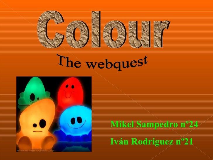 Colour Mikel Sampedro nº24 Iván Rodríguez nº21 The webquest