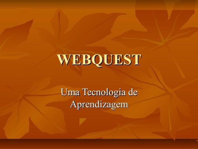 WEBQUESTWEBQUEST Uma Tecnologia deUma Tecnologia de AprendizagemAprendizagem
