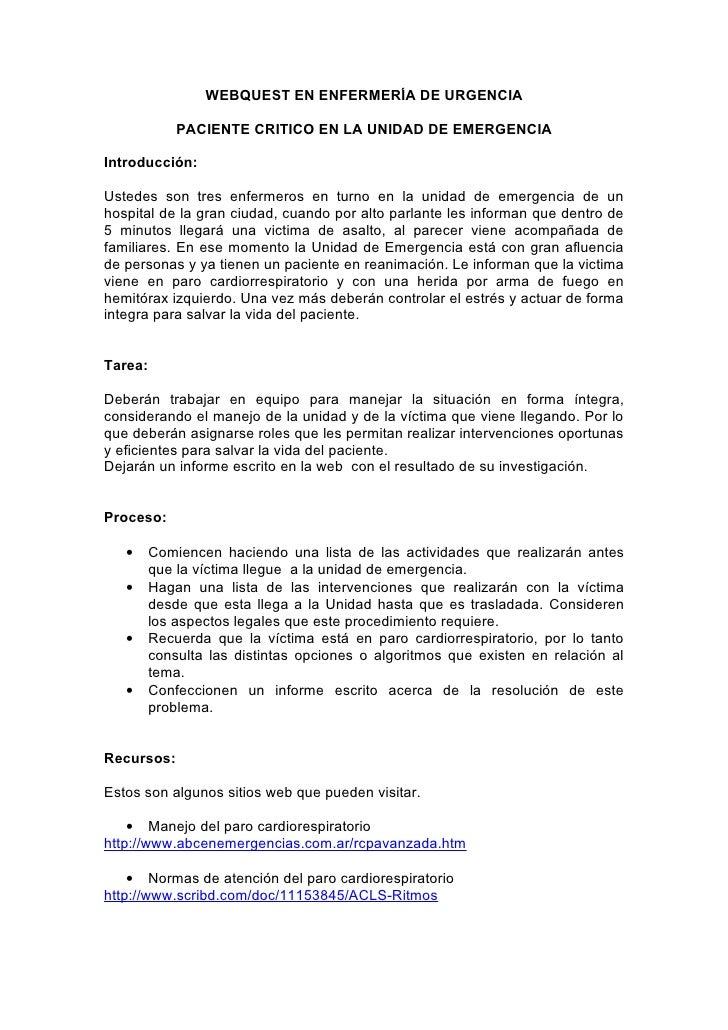 WEBQUEST EN ENFERMERÍA DE URGENCIA               PACIENTE CRITICO EN LA UNIDAD DE EMERGENCIA  Introducción:  Ustedes son t...