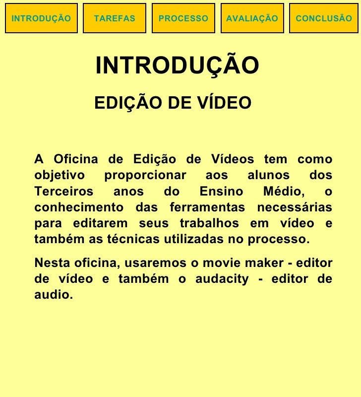 EDIÇÃO DE VÍDEO  INTRODUÇÃO TAREFAS CONCLUSÃO PROCESSO AVALIAÇÃO INTRODUÇÃO A Oficina de Edição de Vídeos tem como objetiv...