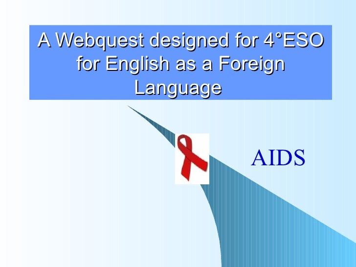 A Webquest designed for 4°ESO for English as a Foreign Language   AIDS