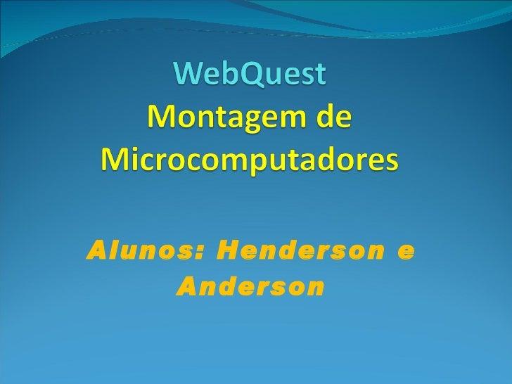 Alunos: Henderson e Anderson
