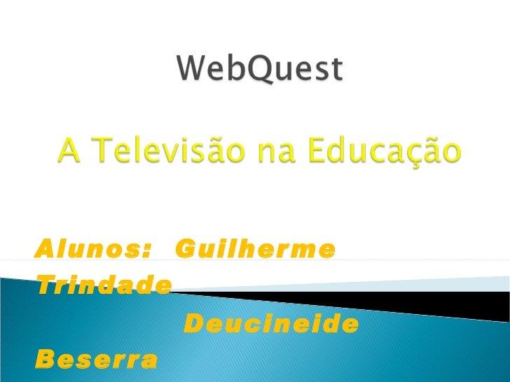 Alunos:  Guilherme Trindade  Deucineide  Beserra