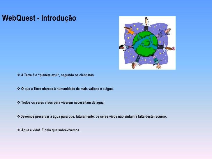 """WebQuest - Introdução<br /><br /><br /><br /><ul><li> A Terra é o """"planeta azul"""", segundo os cientistas.</li></ul><br ..."""