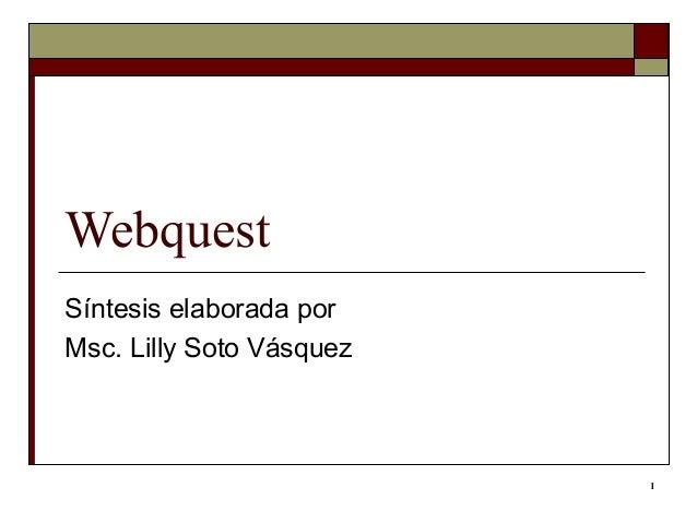 1 Webquest Síntesis elaborada por Msc. Lilly Soto Vásquez