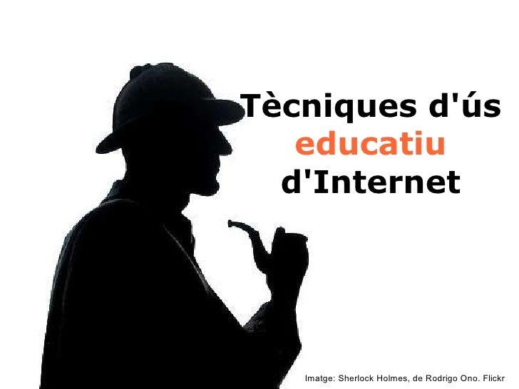 Tècniques d'ús  educatiu  d'Internet Imatge: Sherlock Holmes, de Rodrigo Ono. Flickr