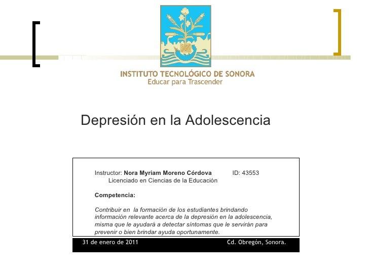 Depresión en la Adolescencia  Instructor:  Nora Myriam Moreno Córdova   ID: 43553  Licenciado en Ciencias de la Educación ...