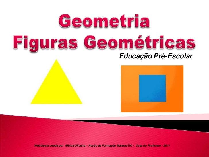 Educação Pré-EscolarWebQuest criada por Albina Oliveira – Acção de Formação MatemaTIC - Casa do Professor - 2011