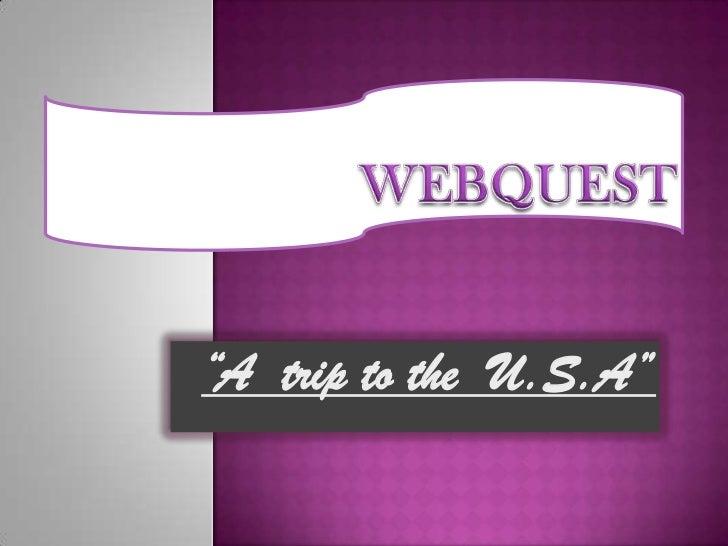 "WEBQUEST<br />""A  triptothe  U.S.A""<br />"