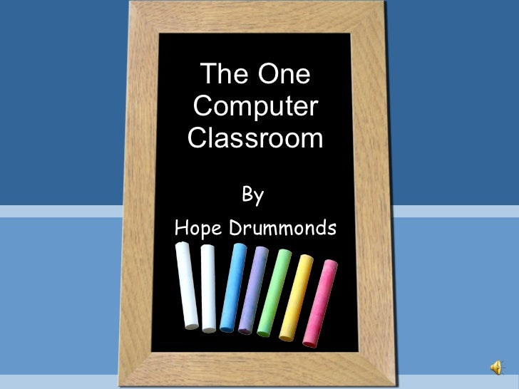 The One Computer Classroom By  Hope Drummonds
